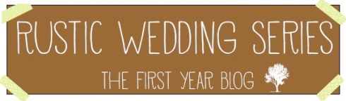 Rustic Wedding Series - The First Year Blog